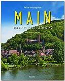 Reise entlang dem MAIN - Von der Quelle bis zur Mündung - Ein Bildband mit über 200 Bildern auf 140 Seiten - STÜRTZ Verlag (Reise durch ...)