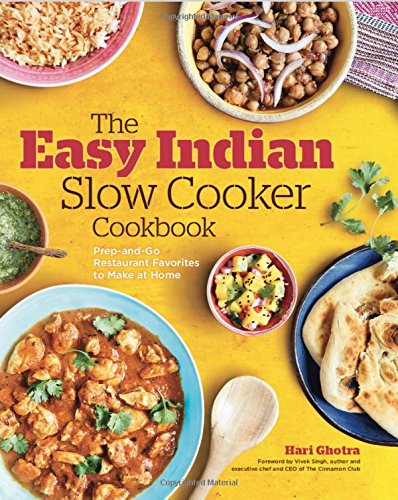 The Easy Indian Slow Cooker Cookbook: Prep-and-Go Restaurant Favorites to Make at Home by Hari Ghotra