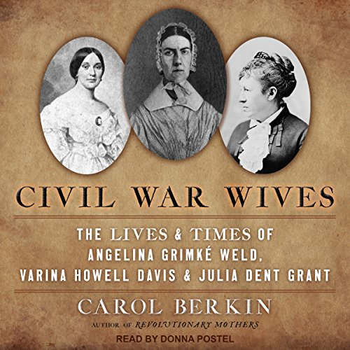 Civil War Wives: The Lives and Times of Angelina Grimke Weld, Varina Howell Davis, and Julia Dent Grant (The Personal Memoirs Of Julia Dent Grant)