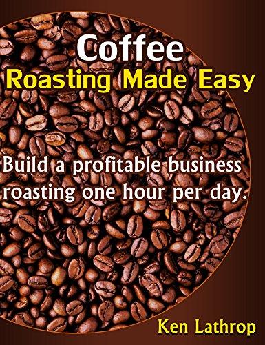Coffee Roasting Made Easy by [Lathrop, Ken]