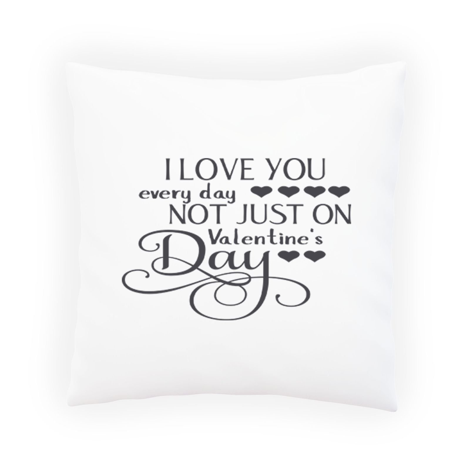I Love You Every Day, Not Just On Valentine'S Day Black Decorative Pillow , Cushion cover with Insert or Without t596p by INNOGLEN