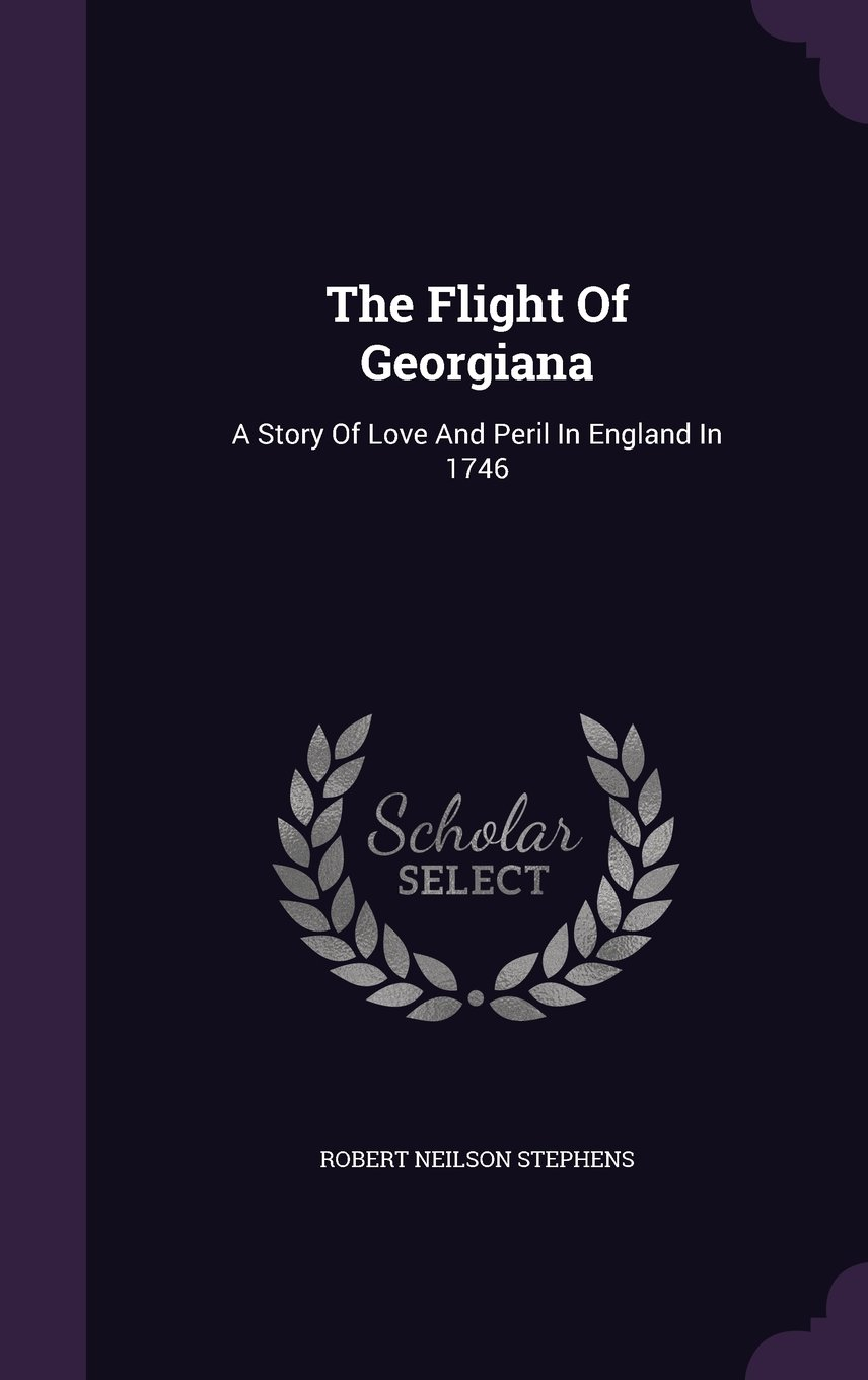 Download The Flight Of Georgiana: A Story Of Love And Peril In England In 1746 PDF