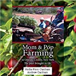 Mom & Pop Farming in Orleans County, New York: The Past Brought to Life | Hollis Ricci-Canham,Andrew Canham