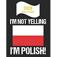 2020 Weekly Planner I'm Not Yelling I'm Polish: Funny Poland Flag Quote Dated Calendar With To-Do List