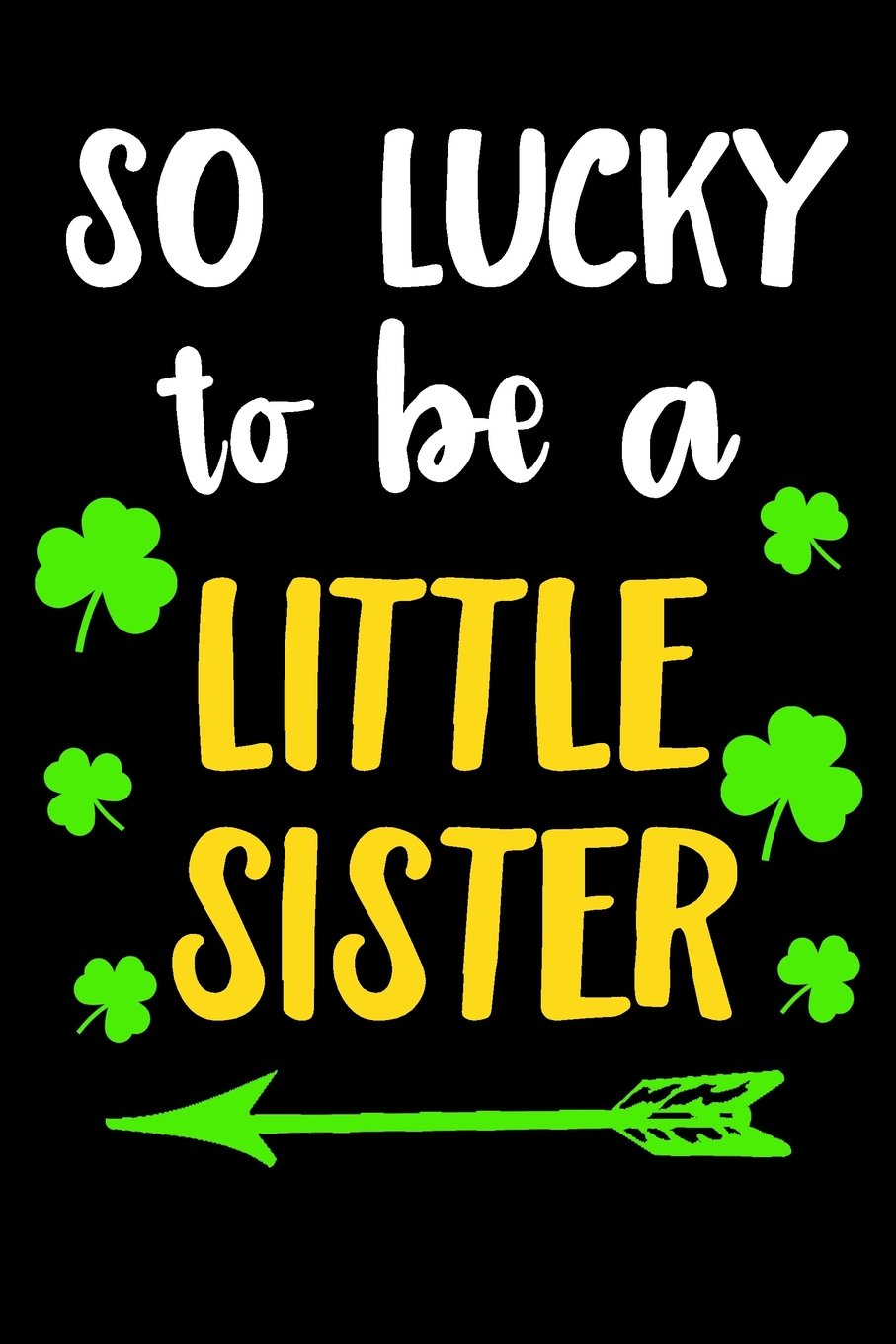 Download So Lucky To Be A Little Sister: Saint Patricks Day Kids, 6 x 9, 108 Lined Pages (diary, notebook, journal) ebook