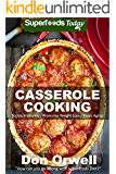 Casserole Cooking: 60 + Casserole Meals, Casseroles For Breakfast, Casserole Cookbook, Casseroles Quick And Easy, Wheat Free Diet,Heart Healthy Diet, Gluten ... cookbook-casseroles quick and easy Book 51)