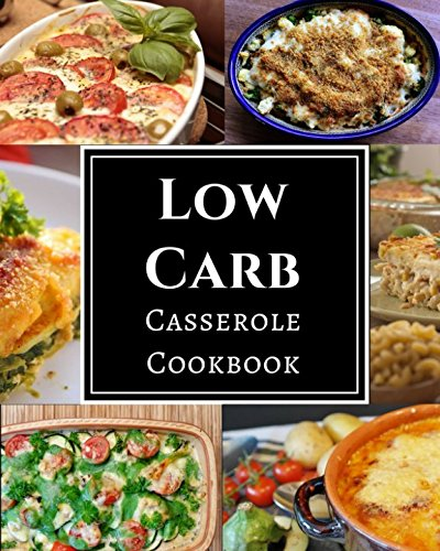 Low Carb Casserole Cookbook: Assortment of Delicious Low Carb Diet Casserole Recipes! by Chris McMorris