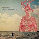 Raised Incorruptible By New Mongrels (2014-01-14)