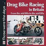 Drag Bike Racing in Britain, Keith Lee, 1845843142