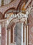Die Welt der Romanik: Baukunst und Bildkultur im Hochmittelalter 1020–1250