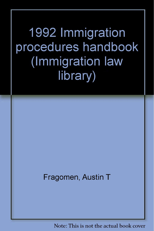 1992 Immigration procedures handbook (Immigration law library): Austin T  Fragomen: Amazon.com: Books