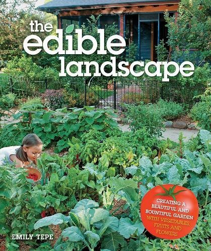 The Edible Landscape: Creating a Beautiful and Bountiful