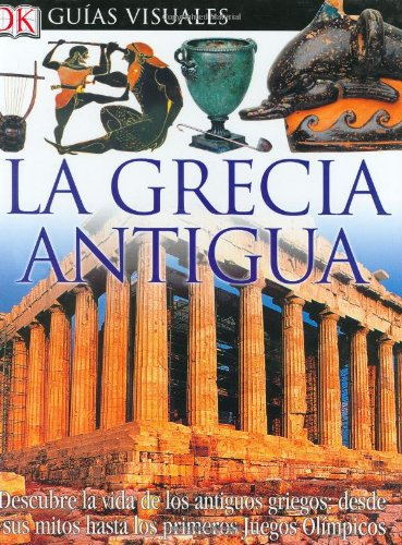 La Grecia Antigua (DK Eyewitness Books) (Spanish Edition)