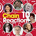 Chain Reaction: Complete Series 10 Radio/TV Program by  BBC4 Narrated by  Cast