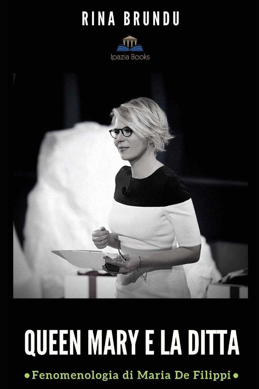 QUEEN MARY E LA DITTA: Fenomenologia di Maria De Filippi Copertina flessibile – 12 mag 2018 Rina Brundu Ipazia Books 0995783365 Literary Criticism / General