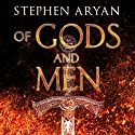 Of Gods and Men Audiobook by Stephen Aryan Narrated by Matt Addis
