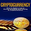 Cryptocurrency: How to Make a Lot of Money Investing and Trading in Cryptocurrency: Unlocking the Lucrative World of Cryptocurrency: Cryptocurrency Investing and Trading, Book 1 Audiobook by Andrew Johnson Narrated by Nicki Gallo