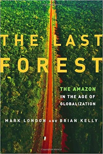 The Last Forest: The Amazon in the Age of Globalization: London, Mark,  Kelly, Brian: 9780679643050: Amazon.com: Books