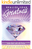 Realize Your Greatness (A Spectacular Journey to Success, Transformation, and Spiritual Power)