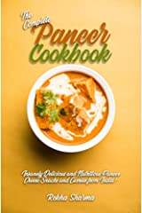 The Complete Paneer Cookbook: Insanely Delicious and Nutritious Paneer Cheese Snacks and Curries from India! (Indian Cheese Cookbook) Kindle Edition