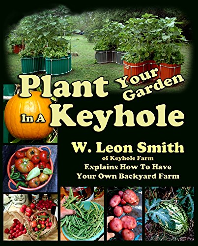 Plant Your Garden In A Keyhole by [Smith, W. Leon]