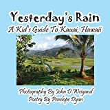 img - for Yesterday's Rain --- A Kid's Guide to Kauai, Hawaii book / textbook / text book
