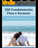 200 Fundamentos Para o Sucesso: Crescimento Profissional e Pessoal (Sucesso V 2)