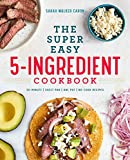 The Super Easy 5-Ingredient Cookbook