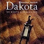 Dakota, or What's a Heaven For | Brenda K. Marshall