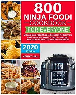 800 Ninja Foodi Cookbook for Everyone: Ultimate Ninja Foodi Recipes Cookbook for Beginners & Advanced Users,Quick & Easy Tendercrispy Ninja Foodi ...