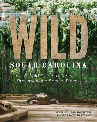 Wild South Carolina: A Field Guide to Parks, Preserves and Special ()