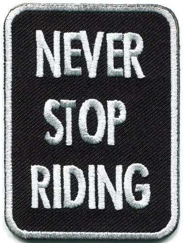 Never Stop Riding Biker Slogan Motorcycle Iron On Patch]()