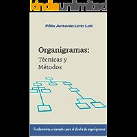 Organigramas: Técnicas y métodos: Fundamentos y ejemplos para el diseño de organigramas
