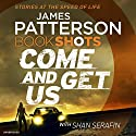 Come and Get Us: BookShots Audiobook by James Patterson Narrated by January LaVoy