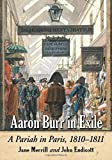 img - for Aaron Burr in Exile: A Pariah in Paris, 1810-1811 book / textbook / text book