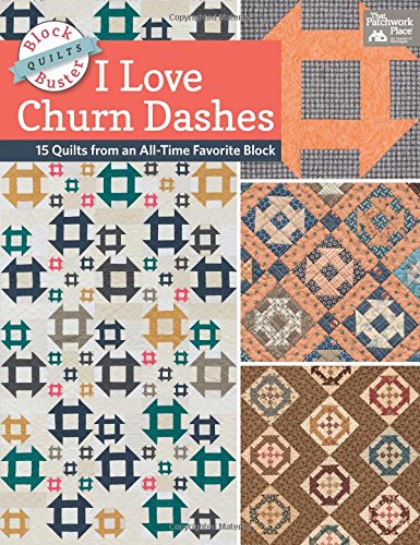Block-Buster Quilts - I Love Churn Dashes: 15 Quilts from an All-Time Favorite Block pdf epub