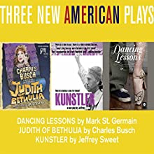 Three New American Plays: Dancing Lessons by Mark St. Germain, Judith of Bethulia by Charles Busch, Kunstler by Jeffrey Sweet Audiobook by Mark St. Germain, Charles Busch, Jeffrey Sweet Narrated by Paige Davis, John Cariani, Jeff McCarthy, Crystal Dickinson, Charles Busch,  full cast