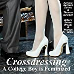 Crossdressing: A College Boy Is Feminized | Barbara Deloto,Thomas Newgen