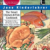 The Smart Chicken and Fish Cookbook: Over 200 Delicious and Nutritious Recipes for Main Courses, Soups, and Salads (Jane Kinderlehrer Smart Food Series)