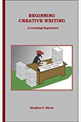 Beginning Creative Writing: A Learning Experience Kindle Edition