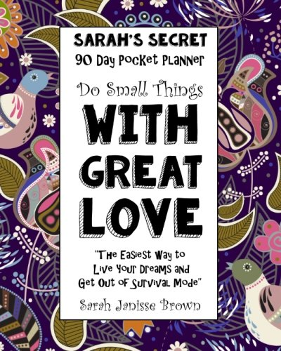 Download Do Small Things With Great Love - 90 Day Pocket Planner: The Easiest way to Live Your Dreams and Get Out of Survival Mode (Sarah's Secret Pocket Planners) (Volume 8) PDF