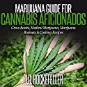 Marijuana Guide for Cannabis Aficionados: Grow Basics, Medical Marijuana, Marijuana Business & Cooking Recipes Audiobook by J. D. Rockefeller Narrated by Dave Wright