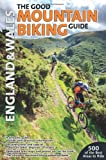 The Good Mountain Biking Guide: England & Wales