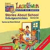 Stories About School - Schulgeschichten: Englisch lernen mit den Leselöwen (Leselöwen spitzt die Ohren!) | Manfred Mai