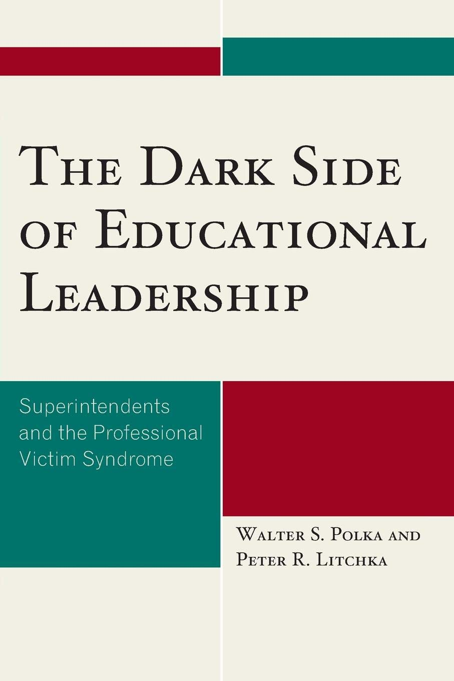 The Dark Side of Educational Leadership: Superintendents and ...