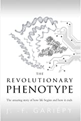 The Revolutionary Phenotype: The amazing story of how life begins and how it ends Kindle Edition