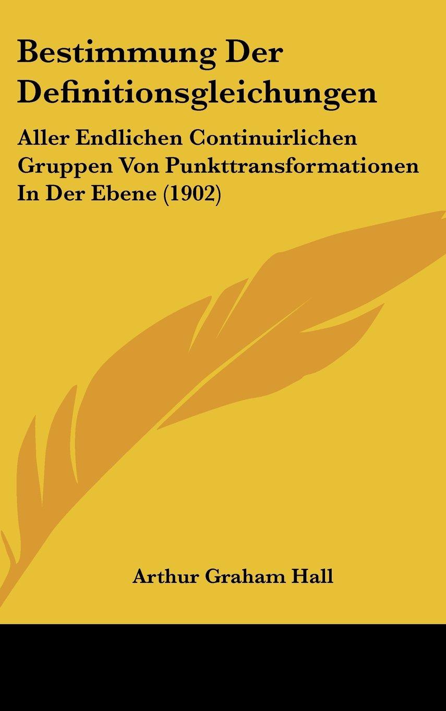 Read Online Bestimmung Der Definitionsgleichungen: Aller Endlichen Continuirlichen Gruppen Von Punkttransformationen In Der Ebene (1902) (German Edition) pdf epub
