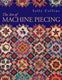 The Art of Machine Piecing, Sally Collins, 157120119X