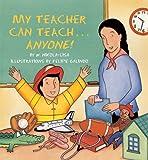 My Teacher Can Teach... Anyone!, W. Nikola-Lisa and Felipe Galindo, 1600602762