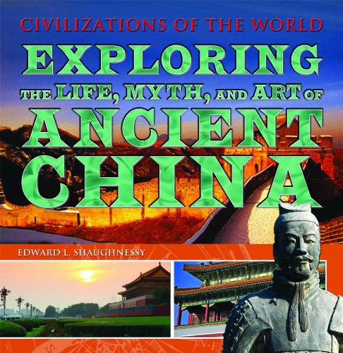 Exploring the Life, Myth, and Art of Ancient China (Civilizations of the World)